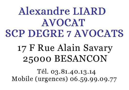 Alexandre LIARD Avocat 17 F rue Alain Savary 25000 BESANCON Tél. 03.81.40.13.14 Mob. 06.59.99.09.77